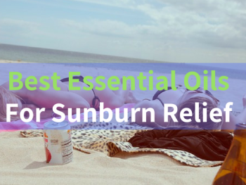 9 Best Essential Oils for Sunburn Relief